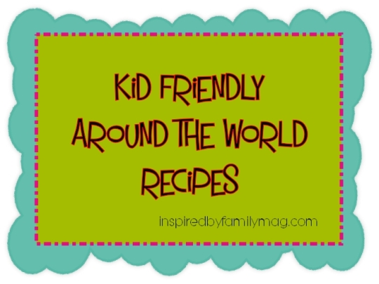 kid friendly around the world recipes